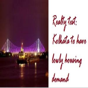 Realty Test: Kolkata to have Lowly Housing Demand