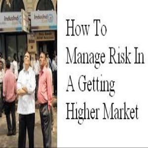 How To Manage Risk In A Getting Higher Market